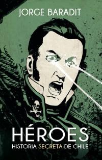 Heroes Historia Secreta de Chile Tapa Blanda. 195 páginas