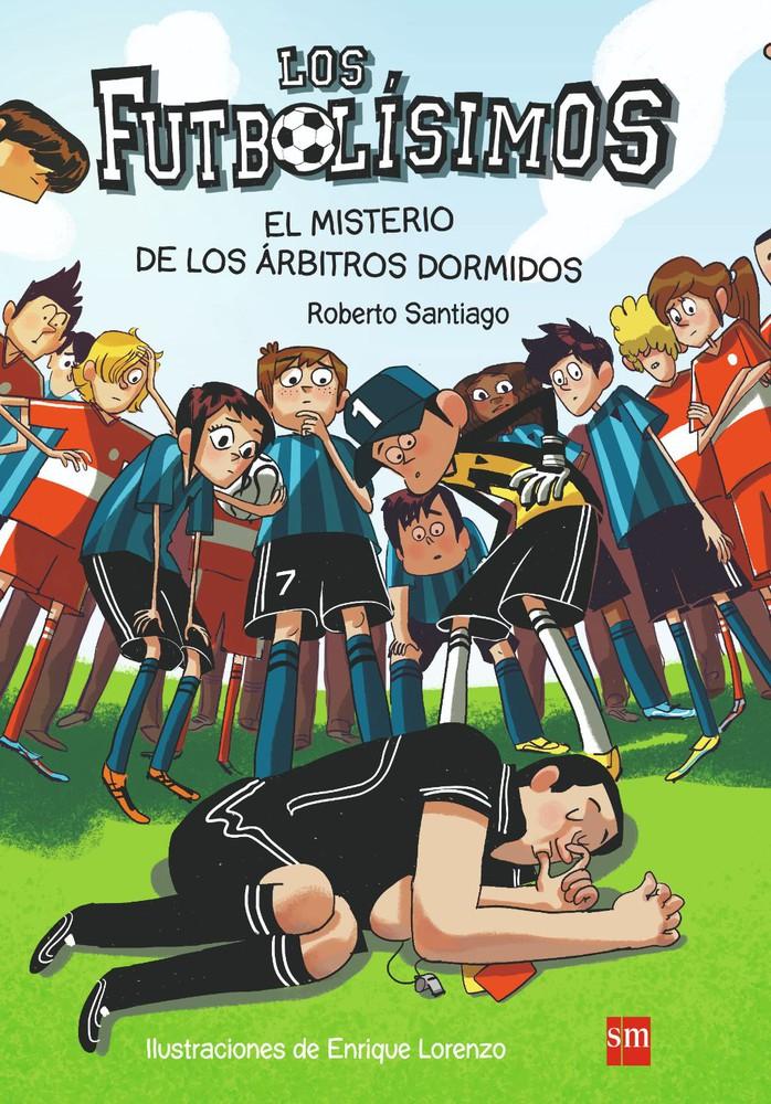 Los Futbolísimos 1. El misterio de los árbitros dormidos Tapa blanda, costura al hilo y papel bond con ilustraciones en color.