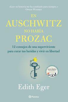 En auschwitz no habia prozac Autor: Edith Eger / N° de páginas:224