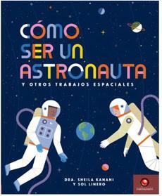 Cómo ser un astronauta y otros trabajos espaciales