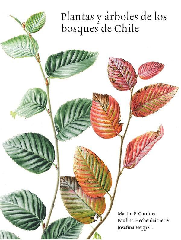 Plantas y árboles de los bosques de chile Autor: Martin F. Gardner / Paulina Hechenleitner / Josefina Hepp / Encuadernación: Tapa blanda / Páginas 202