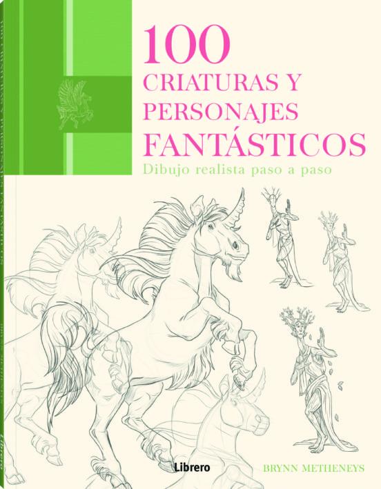 100 criaturas y personajes fantasticos (dibujo realista paso a paso)