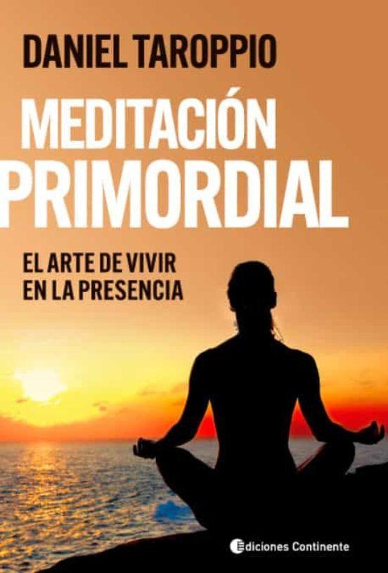 Meditacion primordial. el arte de vivir en la presencia