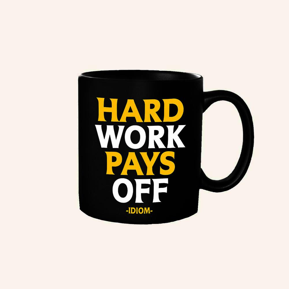Quotable Mug Hard Work Pays Off